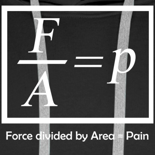 Forced divided by Area = Pain