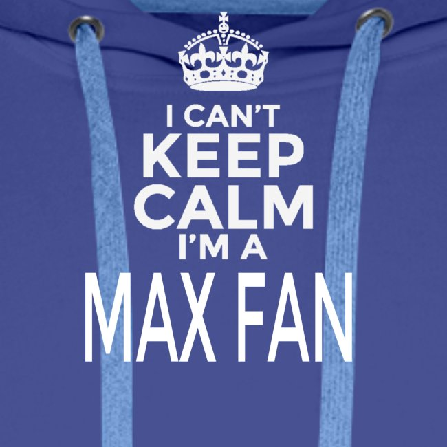 I Can't Keep Calm. I'm A MAX Fan