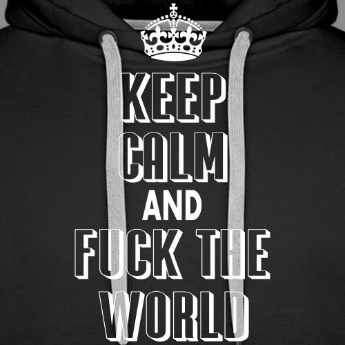 keep calm and fuck the world - Sudadera con capucha premium para hombre