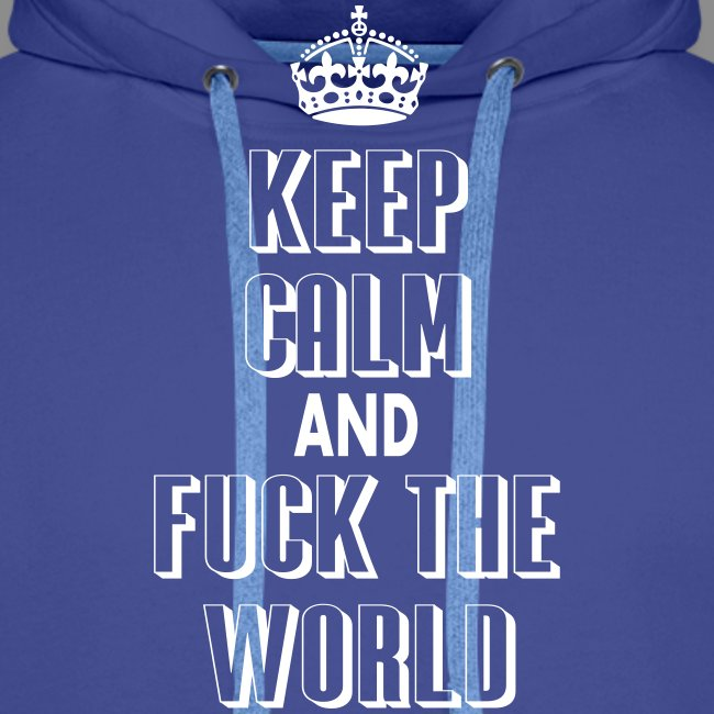 keep calm and fuck the world