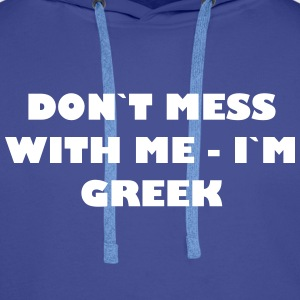 Dont mess with me - Im Greek - Männer Premium Hoodie