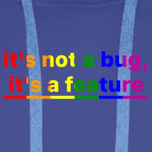 It's not a bug, it's a feature (Rainbow Pride ( - Men's Premium Hoodie