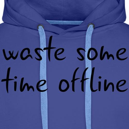 Waste some time offline – Typo 2 – Farbe wählbar - Männer Premium Hoodie