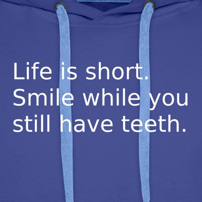 Das Leben ist kurz. Lächle.
