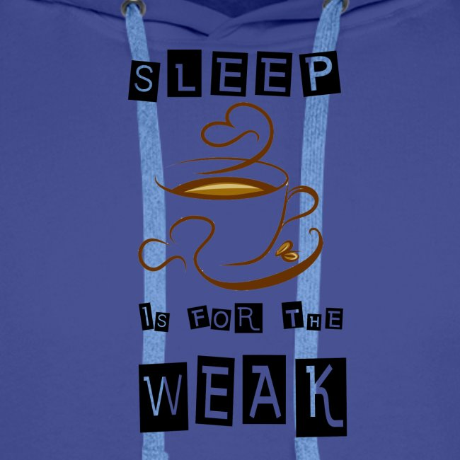Sleep is for the weak