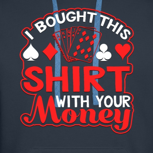 I Bought This Shirt With Your Money Graphics Cards - Men's Premium Hoodie