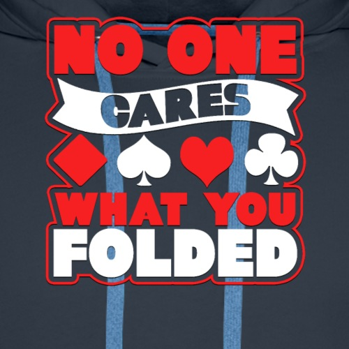 No One Cares What You Folded Novelty Card T-Shirt - Men's Premium Hoodie