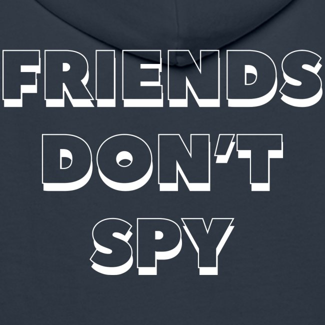 """QUOTE """"FRIENDS DON'T SPY"""" BLANC"""