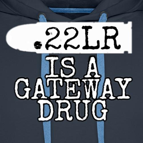 .22LR is a gateway drug - Men's Premium Hoodie