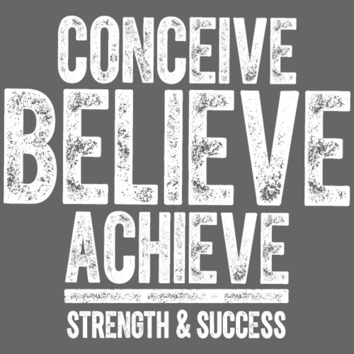 CONCEIVE BELIEVE ACHIEVE