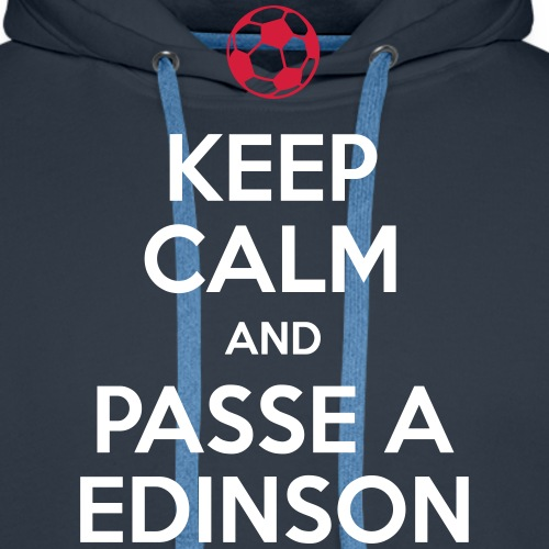 KEEP CALM and PASSE A EDINSON - Sweat-shirt à capuche Premium pour hommes