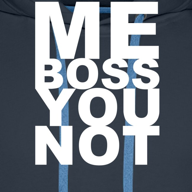 Me Boss You Not