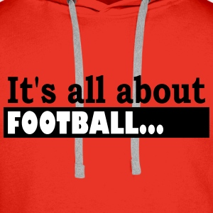 Its all about Football - Men's Premium Hoodie