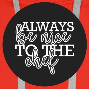 Koch / Chefkoch: Always Be Nice To The Chef - Männer Premium Hoodie