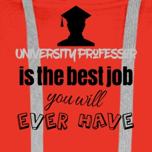 University professor is the best job you will have - Männer Premium Hoodie