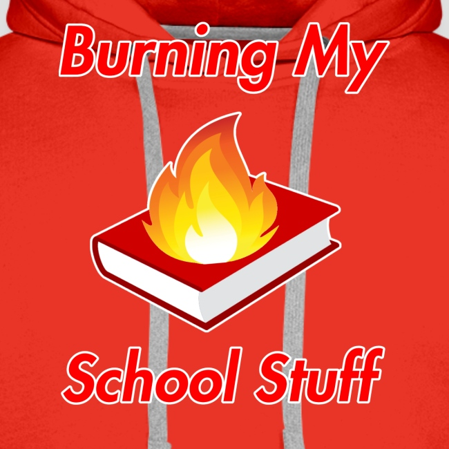 Burning My School Stuff Merchandise!