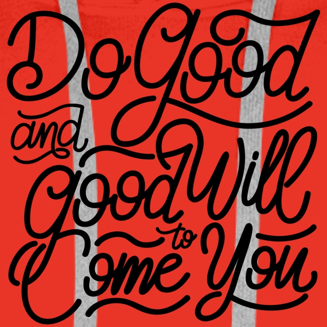 Do good and good will to come you !