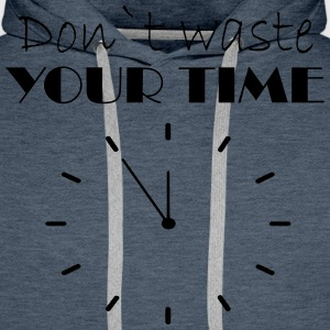 Don t waste your time - Men's Premium Hoodie