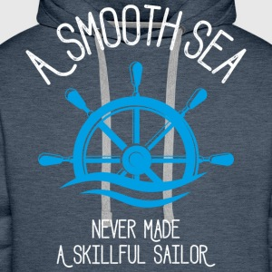 A Smooth Sea Never Made A Skillful Sailor - Männer Premium Hoodie