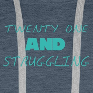 21 Birthday: Twenty one and Struggling - Men's Premium Hoodie