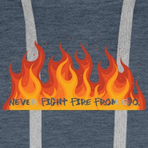 Fire Department: Never fight fire from ego. - Men's Premium Hoodie