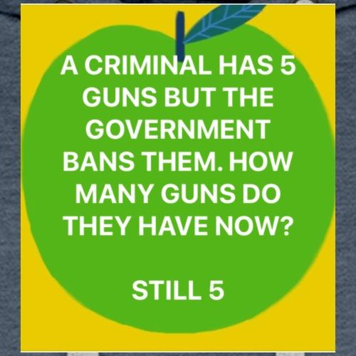 A criminal has 5 guns but the government bans them - Men's Premium Hoodie