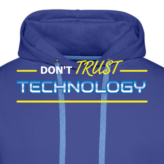 Don't trust technology