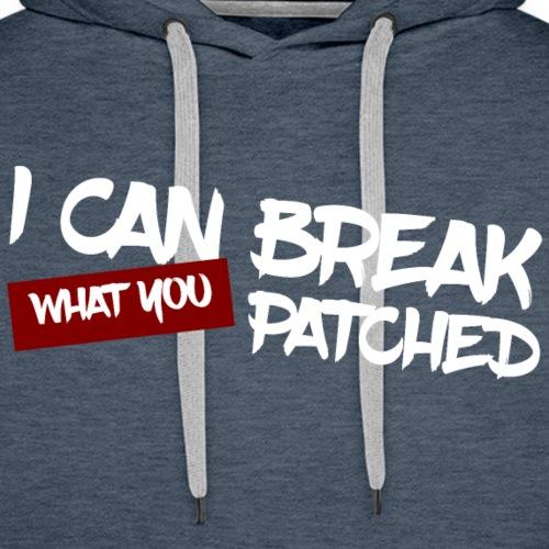 I can break what you patched - Sweat-shirt à capuche Premium pour hommes