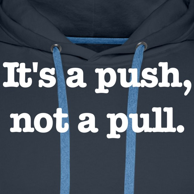 It's a push, not a pull.