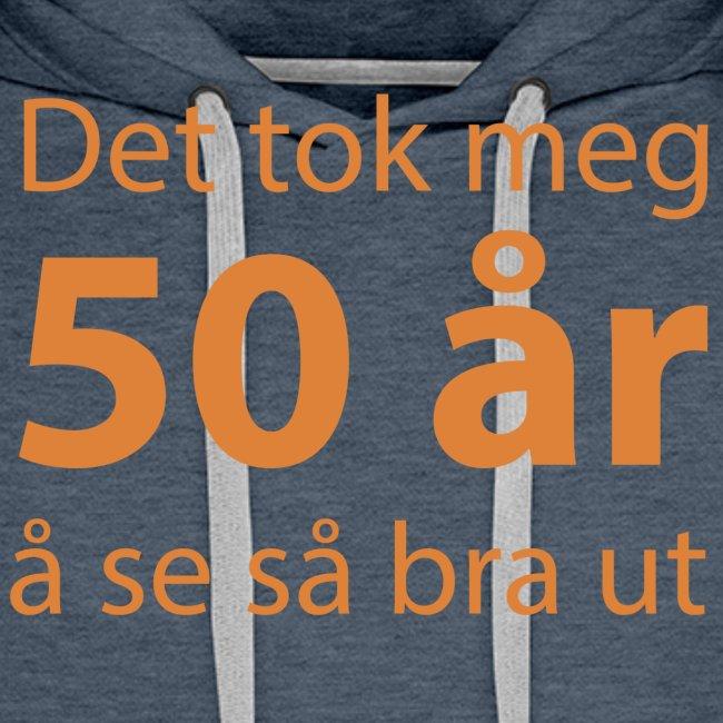 Det tok meg 50 år å se så bra ut Morsom t-skjorte