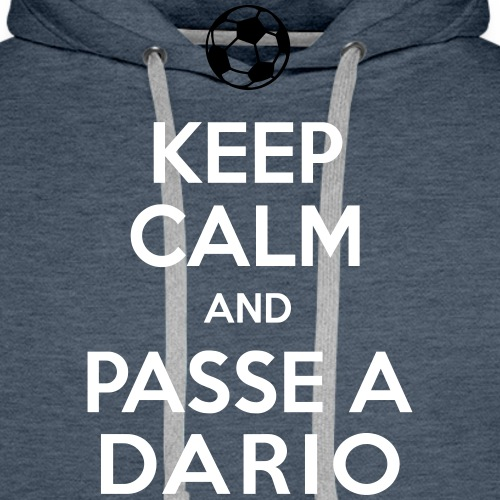 KEEP CALM and PASSE A DARIO - Sweat-shirt à capuche Premium pour hommes