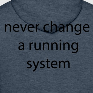 never change a system runnign - Men's Premium Hoodie