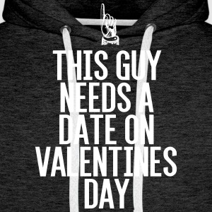This guy needs a date on Valentine's Day - Men's Premium Hoodie