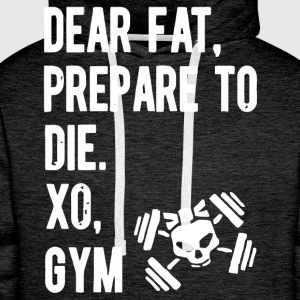 Dear fat prepare to die xo gym - Men's Premium Hoodie