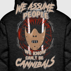 We Assum people we know cant be cannibals - Men's Premium Hoodie