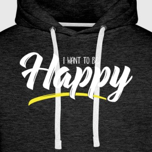 I want to be Happy - Sweat-shirt à capuche Premium pour hommes