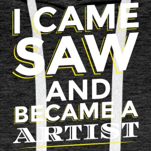 I CAME SAW AND BECAME A ARTIST - Männer Premium Hoodie