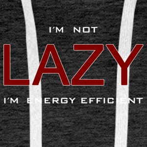 I'm not lazy I'm energy efficient spell Fun Shirt - Men's Premium Hoodie