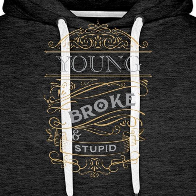 Young broke and stupid