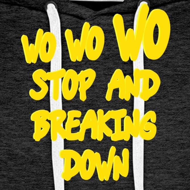 Wo wo wo stop and breaking down