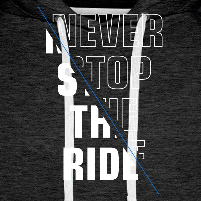 NEVER STOP THE RIDE