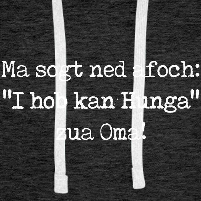 "Vorschau: Ma sogt ned afoch ""I hob kan Hunga"" zua Oma - Männer Premium Hoodie"