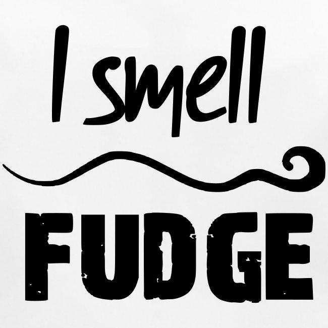 I smell fudge