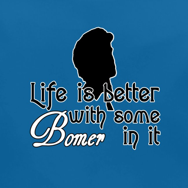Life is better with Bomer