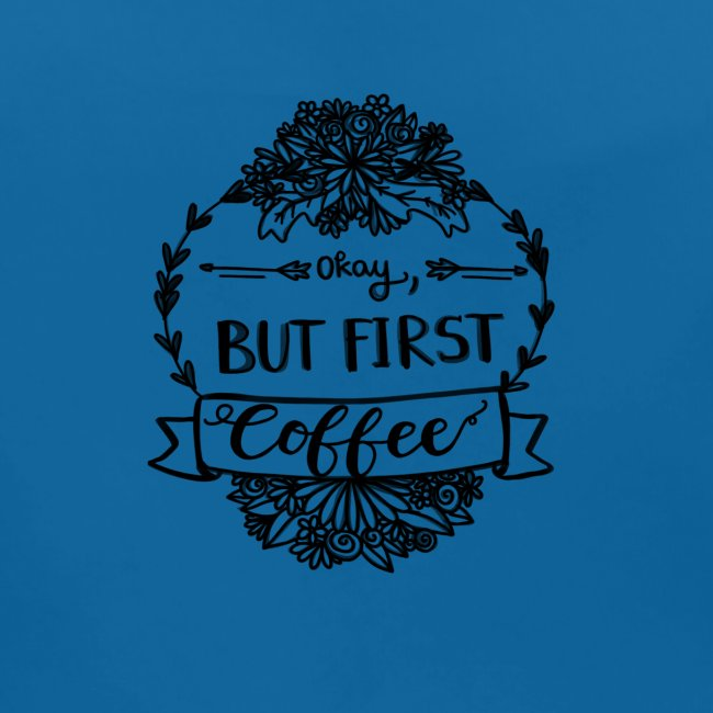 But First Coffee.