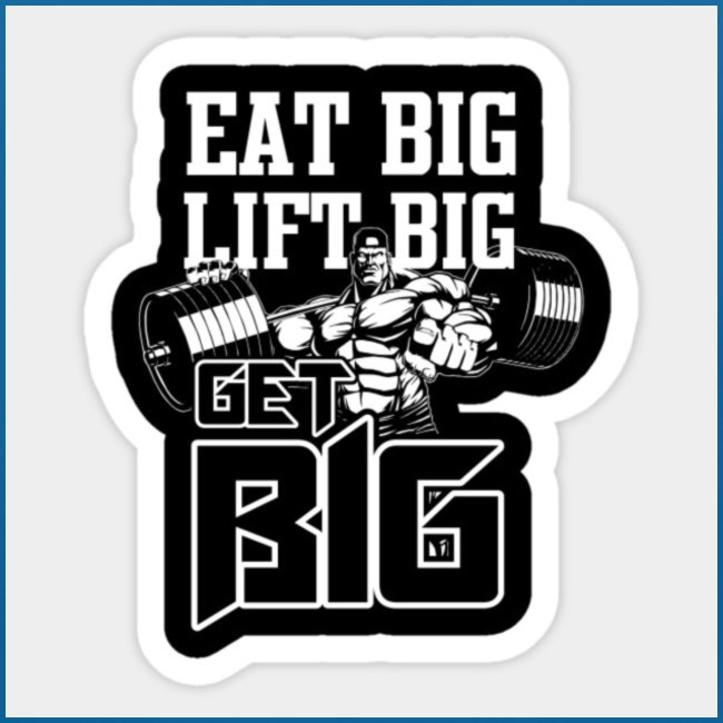 eat big , get big , lift big