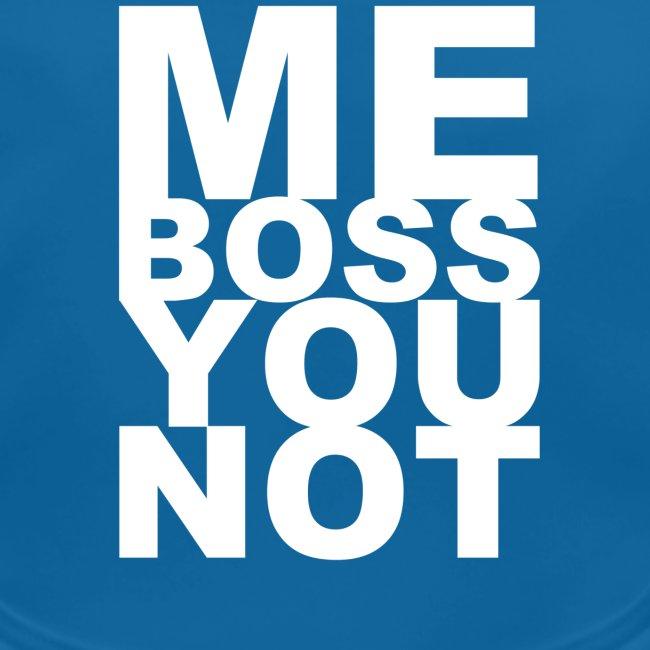Me Boss You Not