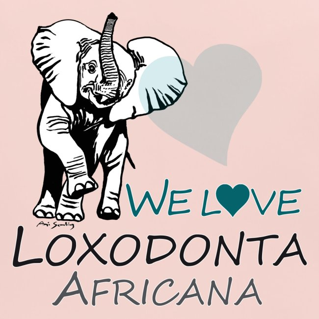 WE LOVE LOXODONTA AFRICANA