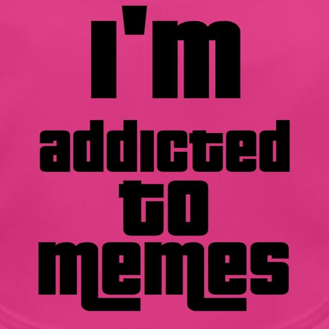 I'm Addicted To Memes