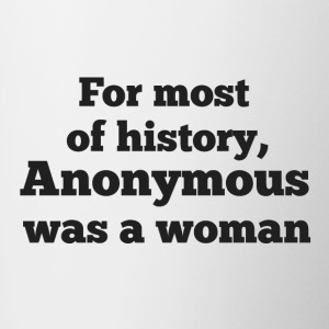 For MOST of history, Anonymous was a woman - Contrasting Mug